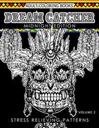Dream Catcher Coloring Book Midnight Edition Vol.2: An Adult Coloring Book of Beautiful Detailed Dream Catchers with Stress Relieving Patterns (Patter