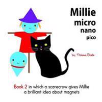 Millie Micro Nano Pico Book 2 in Which a Scarecrow Gives Millie a Brilliant Idea about Magnets