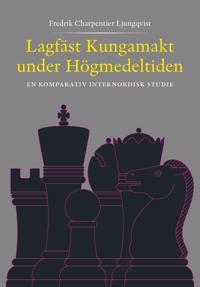 Lagfäst Kungamakt under Högmedeltiden  En komparativ internnordisk studie
