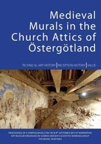 Medieval murals in the church attics of Östergötland : technical art history, reception history, value