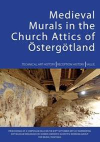 Medieval Murals in the Church Attics of Östergötland : Technical Art I History Reception I History Value