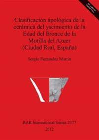Clasificacion tipologica de la ceramica del yacimiento de la Edad del Bronce de la Motilla del Azuer (Ciudad Real Espana)