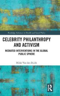 Celebrity Philanthropy and Activism: Mediated Interventions in the Global Public Sphere