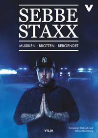 Sebbe Staxx : musiken, brotten, beroendet (lättläst)
