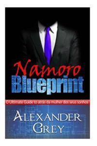 Namoro Blueprint: Um Guia Detalhado Sobre Como Atrair E Manter as Mulheres DOS Seus Sonhos.