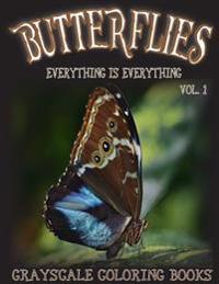 Everything Is Everything Butterflies Vol. 1 Grayscale Coloring Book: (Grayscale Adult Coloring) (Grayscale Animals) (Grayscale Butterflies) 8.5x11, 20
