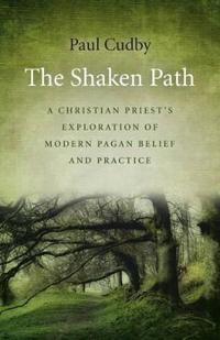 The Shaken Path: A Christian Priest's Exploration of Modern Pagan Belief and Practice