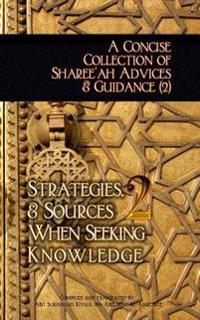 A Concise Collection of Sharee'ah Advices & Guidance (2): Strategies, & Sources When Seeking Knowledge