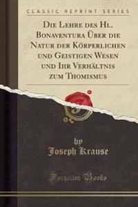 Die Lehre Des Hl. Bonaventura �ber Die Natur Der K�rperlichen Und Geistigen Wesen Und Ihr Verh�ltnis Zum Thomismus (Classic Reprint)