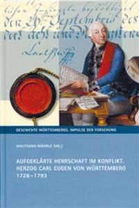 Aufgeklarte Herrschaft Im Konflikt: Herzog Carl Eugen Von Wurttemberg 1728-1793