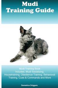 Mudi Training Guide Mudi Training Book Includes: Mudi Socializing, Housetraining, Obedience Training, Behavioral Training, Cues & Commands and More