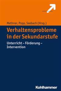 Verhaltensprobleme in Der Sekundarstufe: Unterricht - Forderung - Intervention