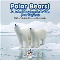 Polar Bears! an Animal Encyclopedia for Kids (Bear Kingdom) - Children's Biological Science of Bears Books