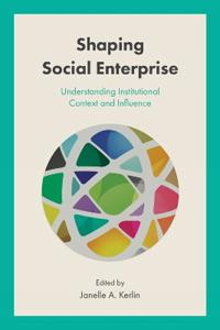 Shaping Social Enterprise: Understanding Institutional Context and Influence