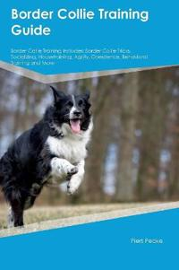 Border Collie Training Guide Border Collie Training Includes