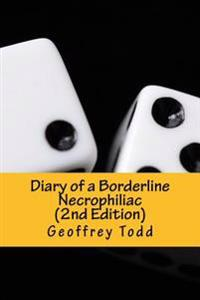 Diary of a Borderline Necrophiliac (2nd Edition)