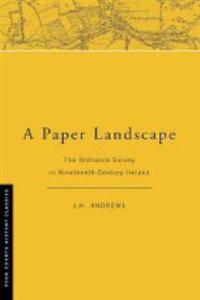A Paper Landscape: The Ordnance Survey in Ninteenth-Century Ireland [Second Edition]