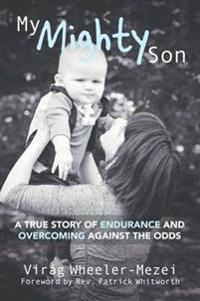 My mighty son - a true story of endurance and overcoming against the odds