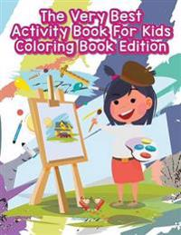 The Very Best Activity Book For Kids Coloring Book Edition