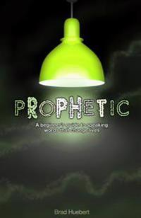 Prophetic: A Beginner's Guide to Speaking Words That Change Lives