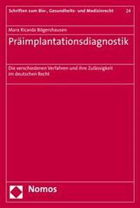 Praimplantationsdiagnostik: Die Verschiedenen Verfahren Und Ihre Zulassigkeit Im Deutschen Recht