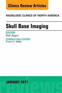 Skull Base Imaging, An Issue of Radiologic Clinics of North America, E-Book