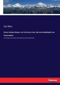 Doctor Johann Weyer, ein rheinischer Arzt, der erste Bekämpfer des Hexenwahns