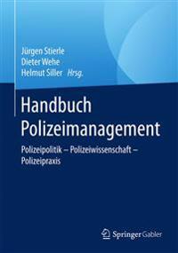 Handbuch Polizeimanagement: Polizeipolitik - Polizeiwissenschaft - Polizeipraxis