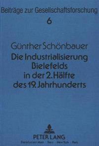 Die Industrialisierung Bielefelds in Der Zweiten Haelfte Des 19. Jahrhunderts: Eine Soziologische Untersuchung Zur Frueh- Und Hochindustrialisierung i
