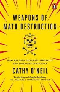 Weapons of math destruction - how big data increases inequality and threate