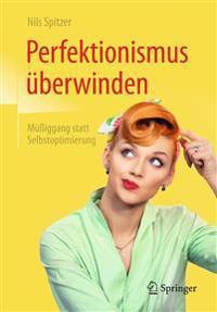 Perfektionismus Überwinden: Müßiggang Statt Selbstoptimierung