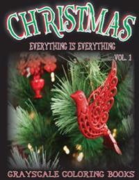 Everything Is Everything Christmas Vol. 1 Grayscale Coloring Book: (Grayscale Coloring) (Christmas Coloring Book) (Grayscale Adult Coloring) (Photo Co
