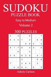 300 Easy to Medium Sudoku Puzzle Book: Volume 2