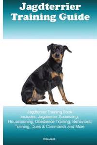 Jagdterrier Training Guide Jagdterrier Training Book Includes: Jagdterrier Socializing, Housetraining, Obedience Training, Behavioral Training, Cues &