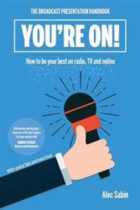 You're On!: The Broadcast Presentation Handbook