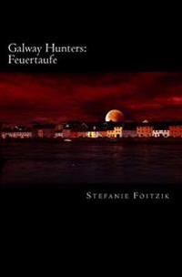 Galway Hunters: Feuertaufe