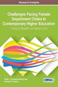 Challenges Facing Female Department Chairs in Contemporary Higher Education: Emerging Research and Opportunities