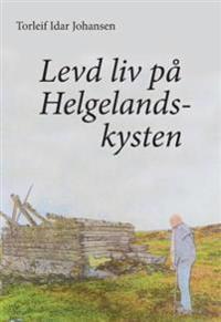 Levd liv på Helgelandskysten - Torleif Idar Johansen pdf epub
