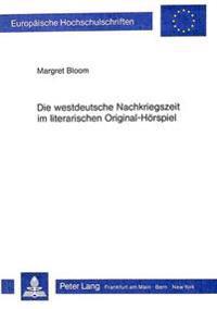Die Westdeutsche Nachkriegszeit Im Literarischen Original-Hoerspiel