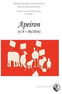 Apeiron - Revista Filosofica DOS Alunos Da Universidade Do Minho / Student Journal of Philosophy (Portugal): NR. 8 - Filosofia, Etica E Direitos DOS A