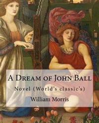 A Dream of John Ball . by: William Morris, Illustrated By: Edward Burne-Jones: Novel (World's Classic's)
