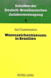 Warenzeichenlizenzen in Brasilien: Das Brasilianische Warenzeichenrecht Und Lizenzrecht in Theorie Und Praxis