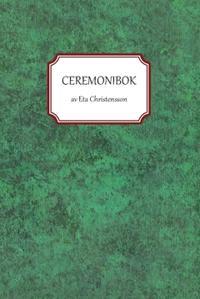 Ceremonibok : handbok i konsten att leda ceremonier