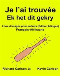Je L'Ai Trouvee Ek Het Dit Gekry: Livre D'Images Pour Enfants Francais-Afrikaans (Edition Bilingue)