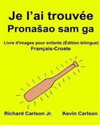 Je L'Ai Trouvee: Livre D'Images Pour Enfants Francais-Croate (Edition Bilingue)