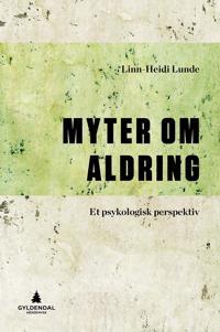 Myter om aldring - Linn-Heidi Lunde pdf epub