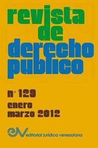 Revista de Derecho Publico (Venezuela), No. 129, Enero-Marzo 2012