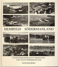 Hembygd Södermanland : flygfotografier och vykort från 1930-talets Södermanland