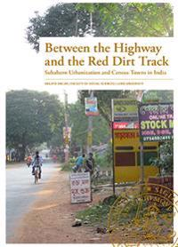 Between the highway and the red dirt track : subaltern urbanization and census towns in India