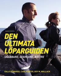 Den ultimata löparguiden : snabbare, starkare, bättre